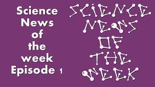 Science News of The Week / Episode 1 / 10-17 june 2018 ( SNTW WEEK 1 )