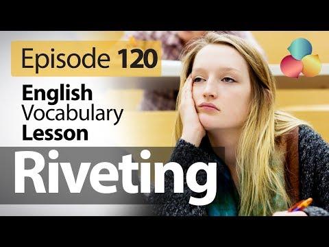 Riveting - English Vocabulary Lesson # 120 - Free English Speaking Lesson video