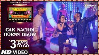 Car Nachdi/Hornn Blow  3 Days To Go  T Series Mixtape Punjabi Gippy Grewal Harrdy Sandhu Neha Kakkar