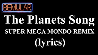 Bemular - The Planets Song (Super Mega Mondo Remix) (lyrics!)