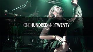 ONE HUNDRED AND TWENTY - They Said (live HD)