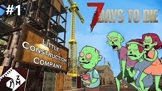 7 Days to Die: Day 1 Little Construction Co. (Alpha 16 Valmod Overhaul)