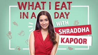 What I Eat In A Day with Shraddha Kapoor | Pinkvilla | Fashion | Lifestyle