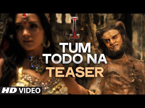 'Tum Todo Na' TEASER   Movie: I   Aascar Films   A. R. Rahman   Shankar, Chiyaan Vikram