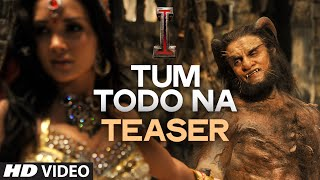 'Tum Todo Na' TEASER | Movie: I