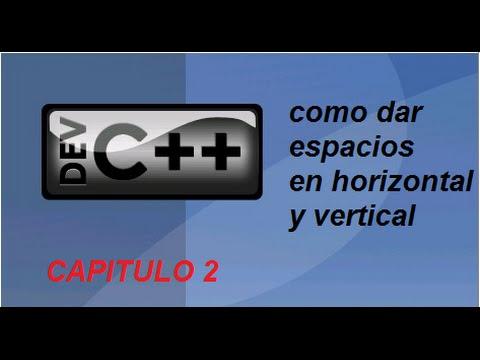como dar espacios en horizontal y vertical en dev c++ | capitulo 2 |