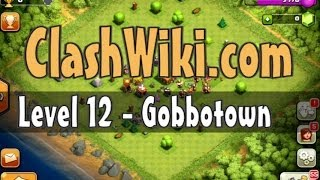 Clash Of Clans Level 12 - Gobbotown
