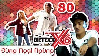 BIỆT ĐỘI X6 | Tập 80 | P336 hướng dẫn Sĩ Thanh - Mạc Văn Khoa - Bảo Kun nhảy Don't Be Shy | 280717💃