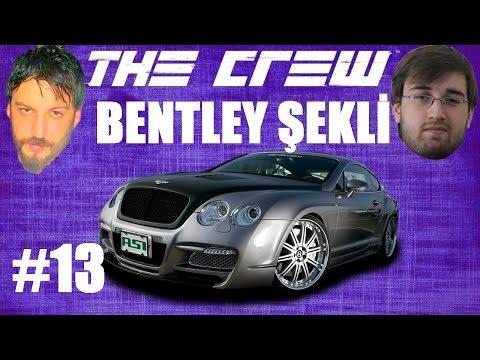 The Crew Türkçe Multiplayer | Bentley Şekli | w/Oyun Günlüğü | Bölüm 13