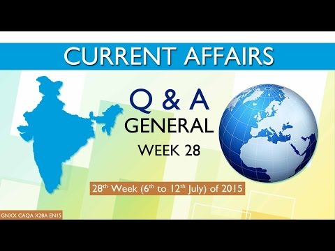 Current Affairs Q&A (General) 28th Week (6th July to 12th July) of 2015