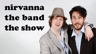 Thoughts on Nirvanna the Band the Show