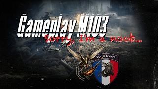Gameplay M103 - Tactique: Sorry, I'm a noob...