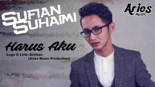 Sufian Suhaimi - Harus Aku (Official Lirik Video)