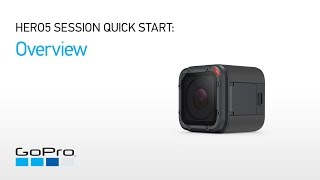 01.GoPro: HERO5 Session Quick Start - Overview