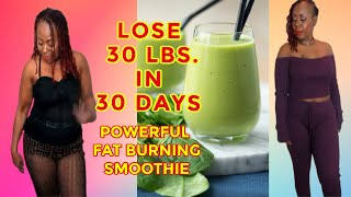 LOSE 30 LBS. IN 30 DAYS | POWERFUL FAT BURNING SMOOTHIE