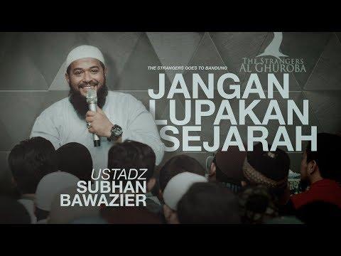 Jangan Lupakan Sejarah - Ustadz Subhan Bawazier