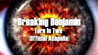 Breaking Benjamin Torn In Two Official Acapella