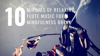 10 Minutes of Relaxing Flute Music for Mindful Meditation, Reiki, and Relaxation  |Ten to Zen