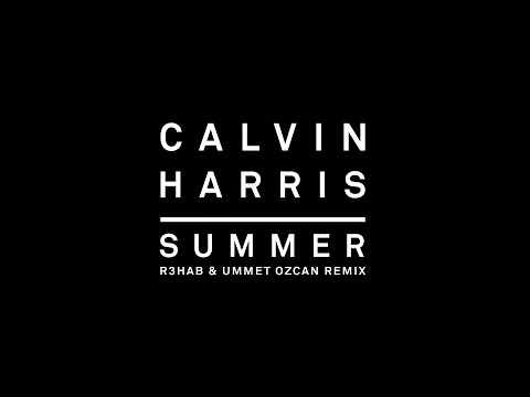 Calvin Harris - Summer (R3hab & Ummet Ozcan Remix) [Audio]
