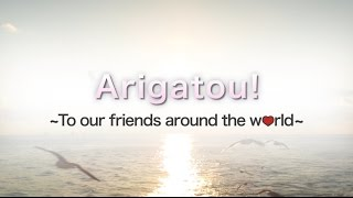 Arigatou! To our friends around the world