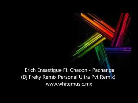 Erich Ensastigue Ft. Chacon - Pachanga (Dj Freky Remix Personal Ultra Pvt Remix)