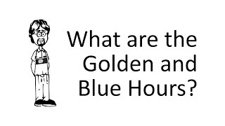 What are the Golden and Blue Hours?