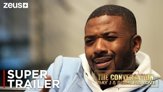 The Conversation: Ray J & Princess Love | Official Supertrailer | Zeus