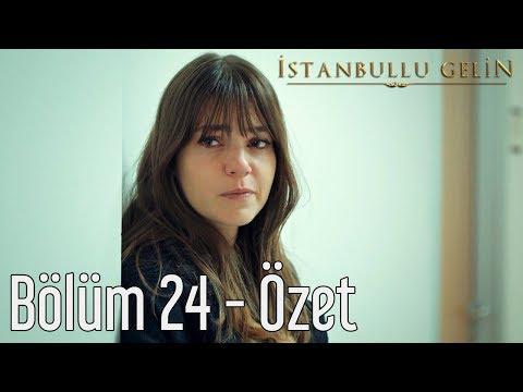 İstanbullu Gelin 24. Bölüm - Özet