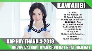 Tuyển Tập Những Bài Rap Hay Nhất Tháng 4/2018 (Phần 1) - PHAI DẤU CUỘC TÌNH (Rap Mới Nhất 2018)