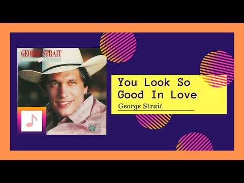 George Strait - You Look So Good In Love