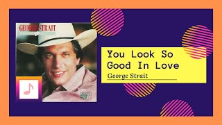 Watch George Strait You Look So Good In Love video