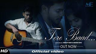 TERE BAAD | OFFICIAL VIDEO SONG | ROMANTIC SONG | PUNJABI SONG | NICKS & SONA DEY