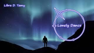 [ Libra D. Tamy EDM ]    電子音楽    孤独なダンス    Lonely Dance   