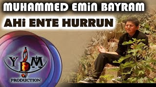 Muhammed Emin Bayram - Ahi Ente Hurrun | Music Video