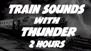 Thunder Train Sound : Train Video for Sleep and Noise Masking 2 Hours Long