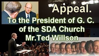 To the President of G. C. of the SDA Church Mr.Ted Willson.Appeal.