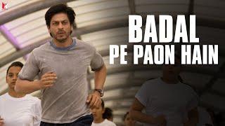 Badal Pe Paon Hain Song | Chak De India | Shah Rukh Khan