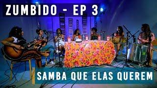 ZUMBIDO :: EP. 3 :: Samba Que Elas Querem
