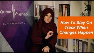 How to stay on track with Quran when life happens?