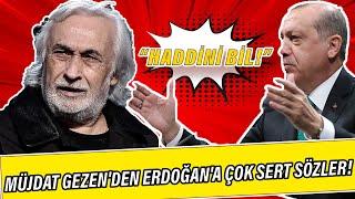 Müjdat Gezen'den Erdoğan'a çok sert sözler: Haddini Bil!