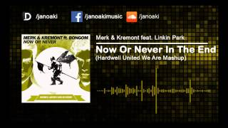 Merk & Kremont feat. Linkin Park - Now Or Never In The End (Hardwell United We Are Mashup)