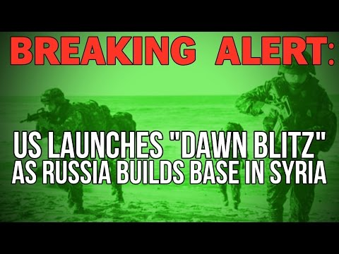 "BREAKING ALERT: US LAUNCHES ""DAWN BLITZ"" AS RUSSIA BUILDS MILITARY BASE IN SYRIA"
