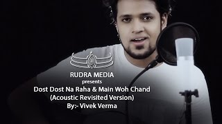 DOST DOST NA RAHA AND MAIN WOH CHAND ACOUSTIC REVISITED VERSION BY :- VIVEK VERMA