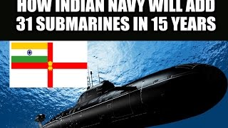 Documentary - How Indian Navy To Add 31 Submarines in 15 Years?