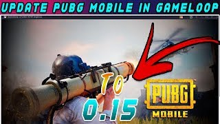 How To Update Pubg Mobile 0.15.0 On GAME LOOP / Tencent Gaming Buddy (NEW 0.15.0 UPDATE!)||2019