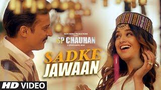 Sadke Jawaan Video Song | SP CHAUHAN | Jimmy Shergill, Yuvika Chaudhary | Palak Muchhal , Kamal Khan