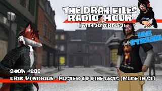 The Drax Files Radio Hour [with Jo Yardley] LIVE STREAM: Show 200 [Erik Mondrian = MFA made in SL