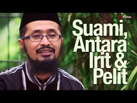 Ceramah Singkat: Suami, Antara Irit dan Pelit - Ustadz Dr. Arifin Badri, MA.