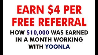 $4 Bonus Per Free Referral, Earning $10,000 Monthly From Yoonla (RAW PROOF)