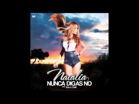 Natalia - Nunca Digas No (feat. Xriz & CHK)
